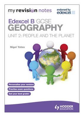 My Revision Notes: Edexcel B GCSE Geography : People and the Planet: Unit 2 - Yates, Nigel
