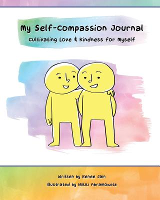 My Self-Compassion Journal: Cultivating Love & Kindness for Myself - Jain, Renee