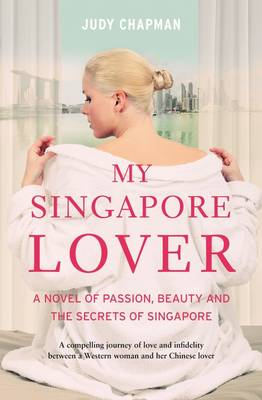 My Singapore Lover: A Novel of Passion, Beauty and the Secrets of Singapore - Chapman, Judy