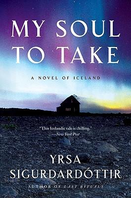 My Soul to Take: A Novel of Iceland - Sigurdardottir, Yrsa