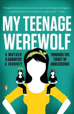 My Teenage Werewolf: A Mother, a Daughter, a Journey Through the Thicket of Adolescence - Kessler, Lauren