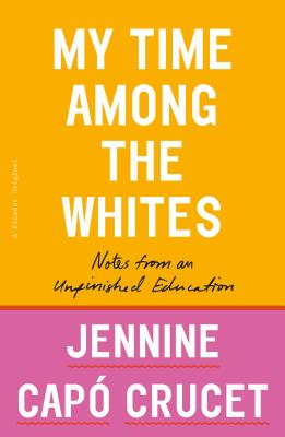 My Time Among the Whites: Notes from an Unfinished Education - Crucet, Jennine Capo