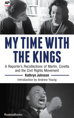 My Time with the Kings: A Reporter's Recollection of Martin, Coretta and the Civil Rights Movement - Johnson, Kathryn, Professor