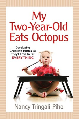 My Two-Year-Old Eats Octopus: Raising Children Who Love to Eat Everything - Piho, Nancy Tringali