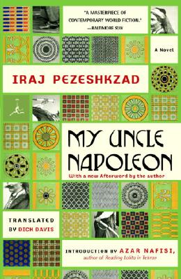 My Uncle Napoleon - Pezeshkzad, Iraj, and Davis, Dick (Translated by), and Nafisi, Azar (Introduction by)