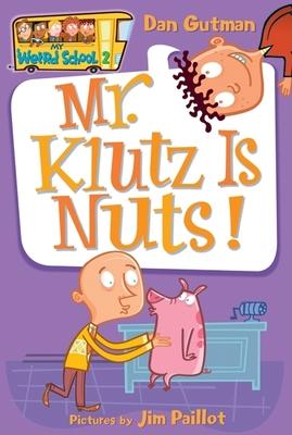My Weird School #2: Mr. Klutz Is Nuts! - Gutman, Dan