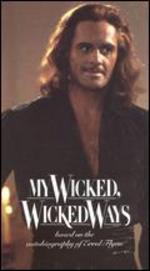 My Wicked, Wicked Ways - The Legend of Errol Flynn