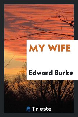My Wife - Burke, Edward