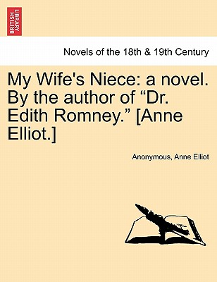 My Wife's Niece: A Novel. by the Author of Dr. Edith Romney. [Anne Elliot.] - Anonymous, and Elliot, Anne