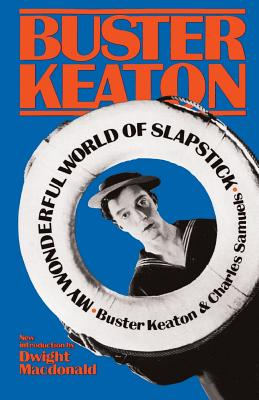 My Wonderful World of Slapstick - Keaton, Buster, and Samuels, Charles, and MacDonald, Dwight (Introduction by)