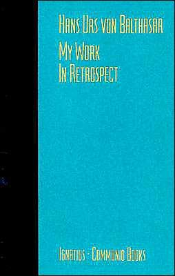 My Work: In Retrospect - Von Balthasar, Hans Urs, Cardinal