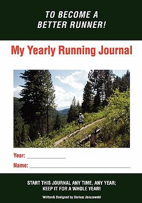 My Yearly Running Journal: Become A Better Runner! - Janczewski, Dariusz