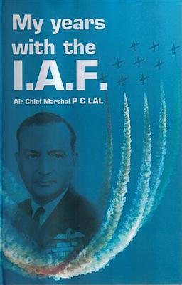 My Years with the IAF - Lal, P C, and Lal, Ela (Editor)