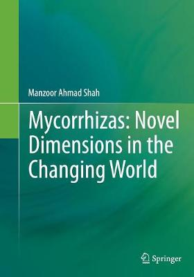 Mycorrhizas: Novel Dimensions in the Changing World - Shah, Manzoor Ahmad