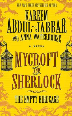 Mycroft and Sherlock: The Empty Birdcage - Abdul-Jabbar, Kareem, and Waterhouse, Anna, and Lynch, Damian (Read by)