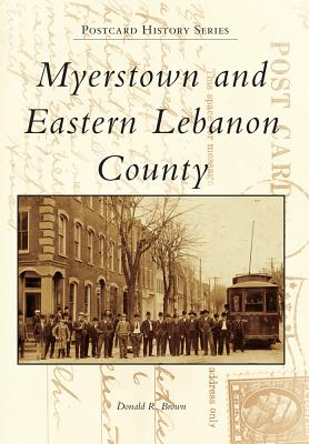 Myerstown and Eastern Lebanon County - Brown, Donald R