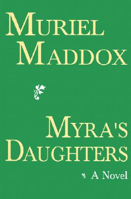 Myra's Daughters: A Contemporary Novel - Maddox, Muriel