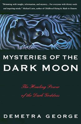 Mysteries of the Dark Moon: The Healing Power of the Dark Goddess - George, Demetra