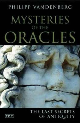 Mysteries of the Oracles: The Last Secrets of Antiquity - Vandenberg, Philipp