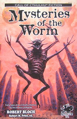 Mysteries of the Worm: Earle Tales of the Cthulhu Mythos - Bloch, Robert, and Price, Robert M, Reverend, PhD (Editor)