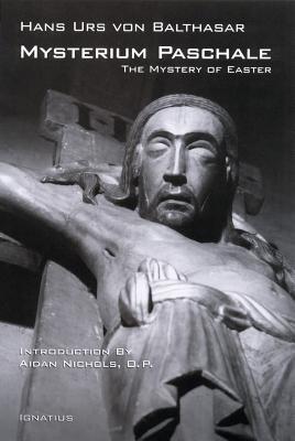 Mysterium Paschale: The Mystery of Easter - Von Balthasar, Hans Urs, Cardinal, and Balthasar, Hans Urs Von, and Nichols, Aidan