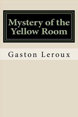 Mystery of the Yellow Room - LeRoux, Gaston
