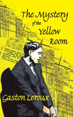 Mystery of the Yellow Room - LeRoux, Gaston, and Last, First, and Hale, Terry (Editor)