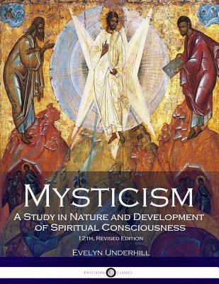 Mysticism: A Study in Nature and Development of Spiritual Consciousness, 12th, Revised Edition - Underhill, Evelyn