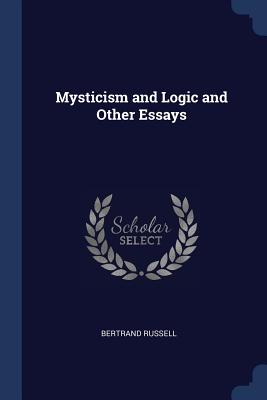 Mysticism and Logic and Other Essays - Russell, Bertrand
