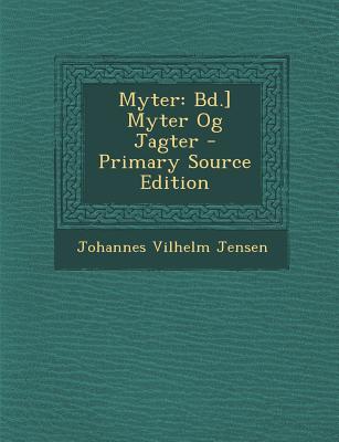 Myter: Bd.] Myter Og Jagter - Jensen, Johannes Vilhelm