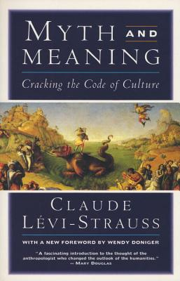 Myth and Meaning: Cracking the Code of Culture - Levi-Strauss, Claude, and Doniger, Wendy (Foreword by)