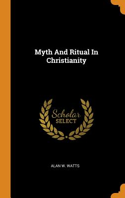 Myth and Ritual in Christianity - Watts, Alan W
