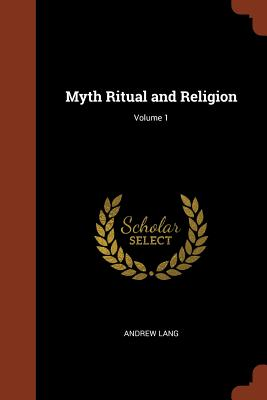 Myth Ritual and Religion; Volume 1 - Lang, Andrew