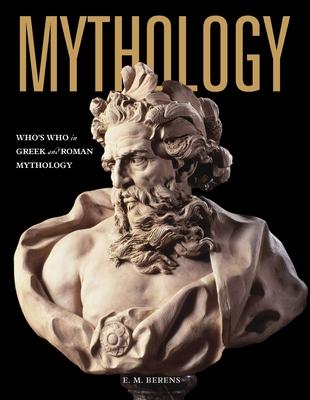 Mythology: Who's Who in Greek and Roman Mythology - Berens, E.M.