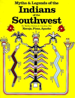 Myths & Legends of the Indians of the Southwest: Navajo, Pima, & Apache - Dutton, Bertha P, and Olin, Caroline
