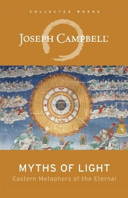 Myths of Light: Eastern Metaphors of the Eternal - Campbell, Joseph
