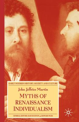 Myths of Renaissance Individualism - Martin, John Jeffries, Professor, and Martin, J