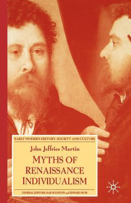 Myths of Renaissance Individualism - Martin, J