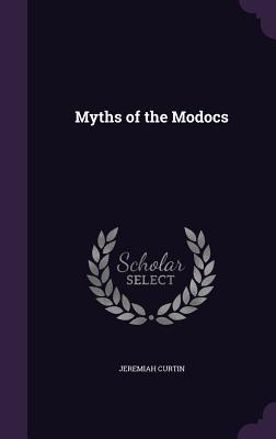 Myths of the Modocs - Curtin, Jeremiah