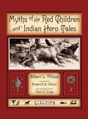 Myths of the Red Children & Indian Hero Tales - Wilson, Gilbert L, and Knapp, Wyatt R (Introduction by)