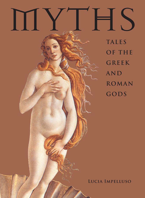 Myths: Tales of the Greek and Roman Gods - Impelluso, Lucia