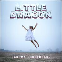 Nabuma Rubberband - Little Dragon