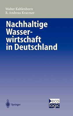 Nachhaltige Wasser-Wirtschaft in Deutschland - Kahlenborn, Walter (Editor), and Kraemer, Andreas (Editor)