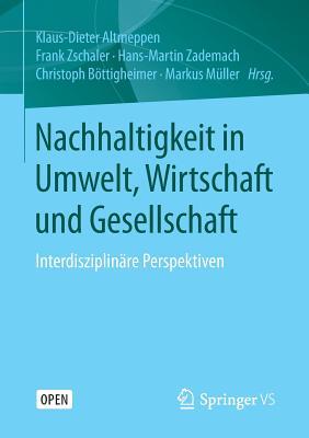 Nachhaltigkeit in Umwelt, Wirtschaft Und Gesellschaft: Interdisziplinare Perspektiven - Altmeppen, Klaus-Dieter (Editor), and Zschaler, Frank (Editor), and Zademach, Hans-Martin (Editor)