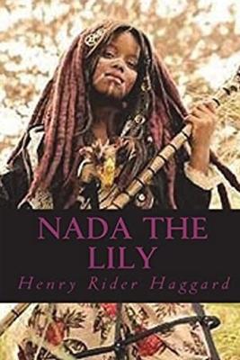 Nada the Lily - Haggard, H Rider, Sir