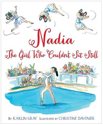 Nadia: The Girl Who Couldn't Sit Still - Gray, Karlin