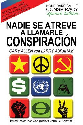 Nadie Se Atreve a Llamarle Conspiracion - None Dare Call It Conspiracy: Spanish Edition - Allen, Gary, and Abraham, Larry