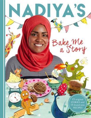 Nadiya's Bake Me a Story: Fifteen stories and recipes for children - Hussain, Nadiya