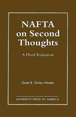 NAFTA on Second Thought: A Plural Evaluation - Davila-Villers, David R (Editor), and Bierstecker, Thomas J (Contributions by), and Bussires, Michelle (Contributions by)