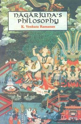 Nagarjuna's Philosophy as Presented in the Maha-prajnaparamita-sastra - Ramanan, K.Venkata